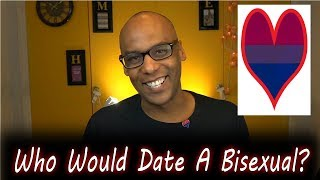 Who Would Date A Bisexual?