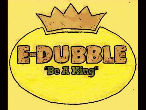 E-Dubble - Be A King Lyrics | MetroLyrics
