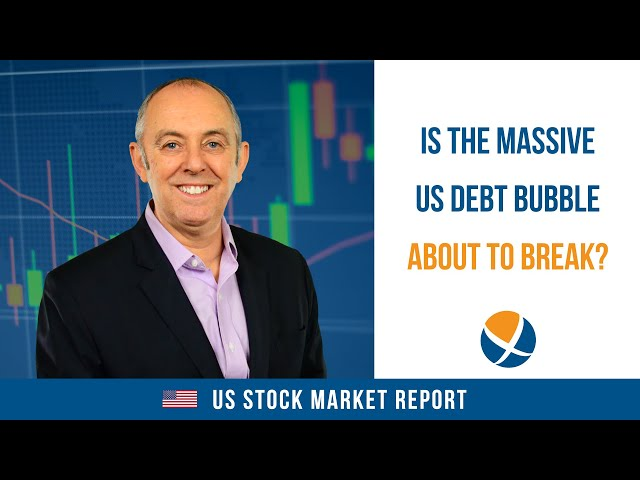 Is the Massive US Debt Bubble About to Break and Take the Stock Market With it?