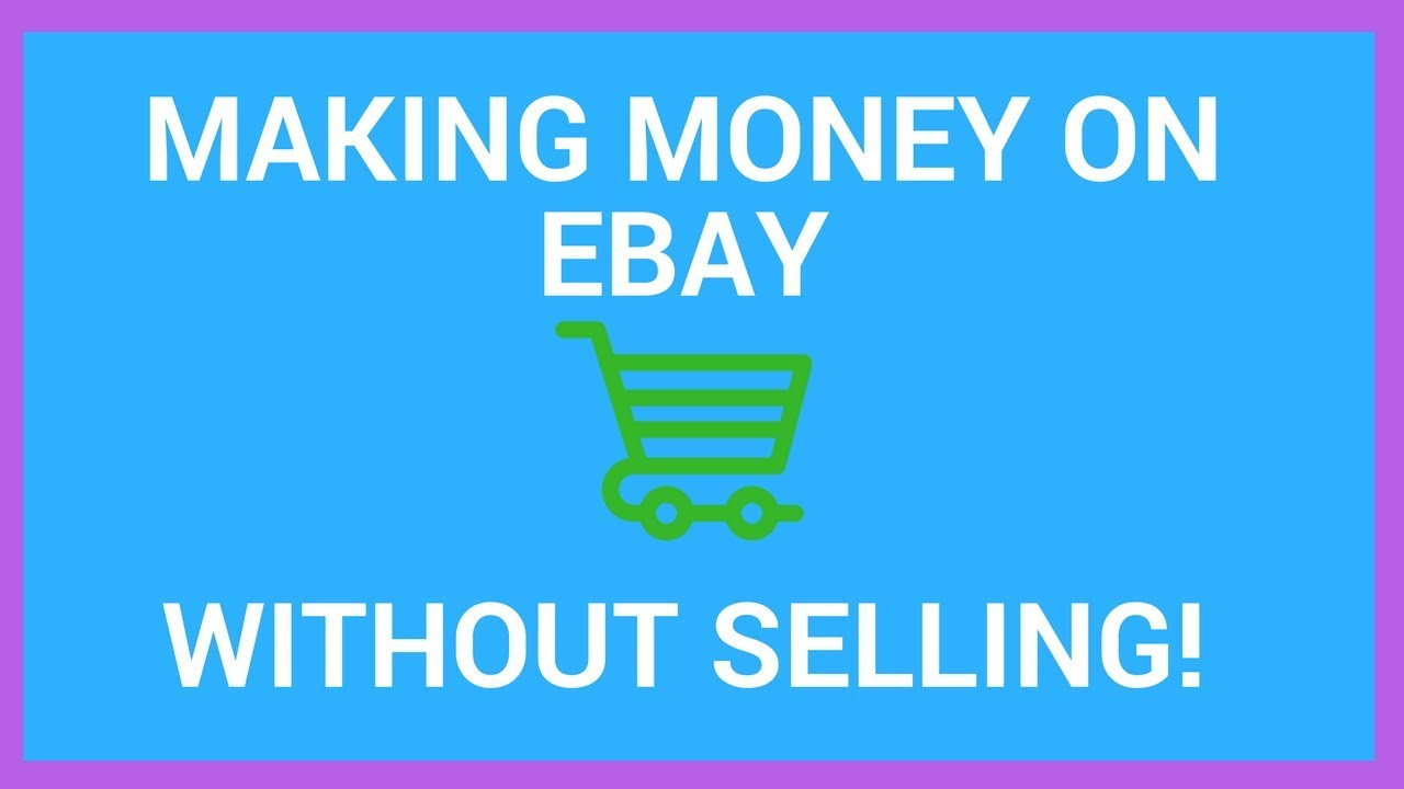 How To Make Money On Ebay Without Selling Anything Youtube