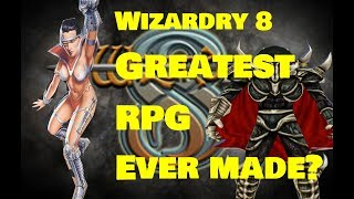 Wizardry 8 The Greatest RPG Ever Made?