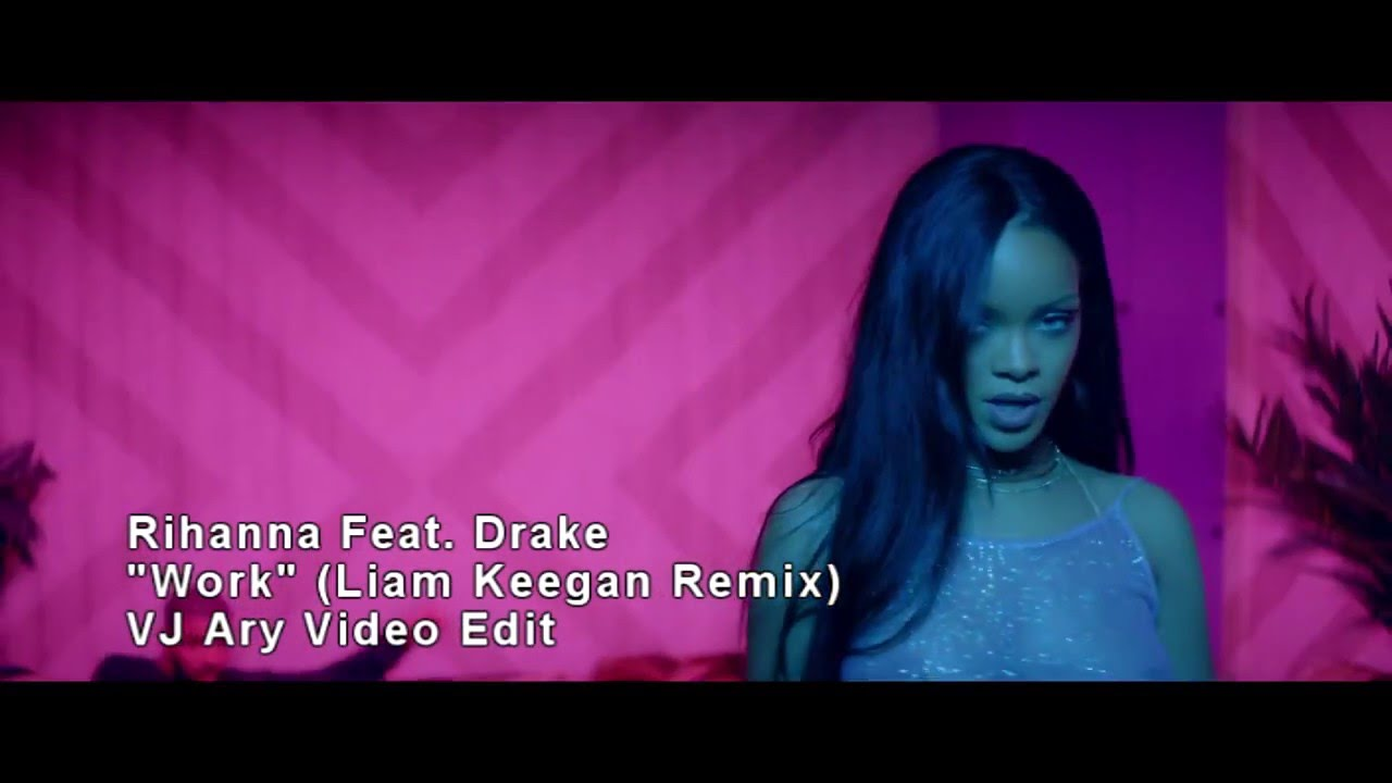 Rihanna Feat. Drake - Work (VJ Ary Liam Keegan Remix) - YouTube