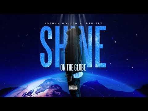Shine on the Globe Ft. Dru Bex