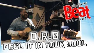 O.R.B - Feel It In Your Soul | Live on Beat 102 103