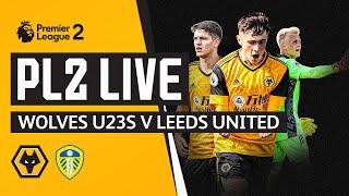LIVE   Wolves U23s vs Leeds U23s