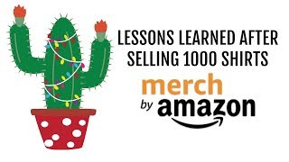 Lessons Learned After Selling 1000 Shirts with Merch by Amazon $5563 in Royalties Since I Started