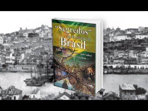 Segredos da História do Brasil   Prof. Carlos Rosa