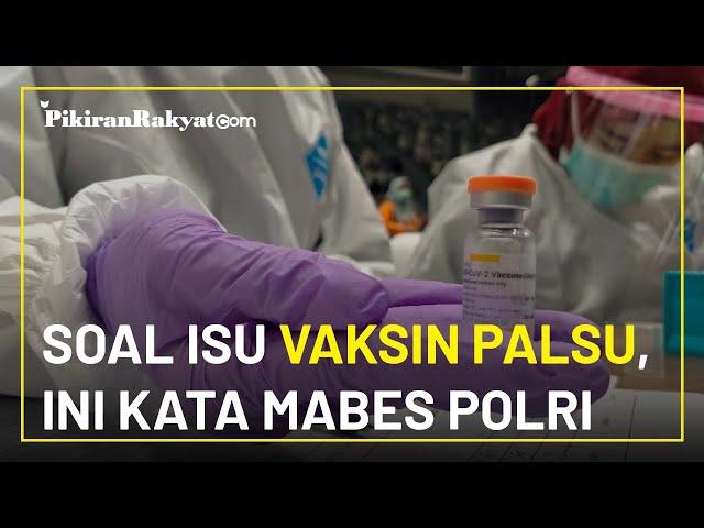 Tepis Isu, Mabes Polri Pastikan Tidak Ada Laporan soal Kasus Vaksin Covid-19 Palsu di Indonesia