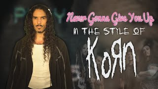 Never Gonna Give You Up in the style of KoRn