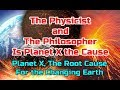 The Physicist & The Philosopher Planet X, The Root Cause For the Changing Earth.