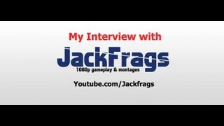 My Interview with: JackFrags