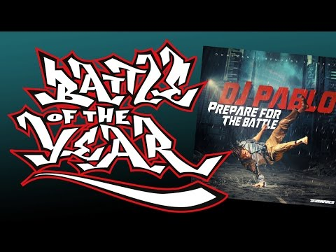 DJ Pablo - Welcome To My B-Boy World (#02 Prepare For The Battle Album) Battle Of The Year BOTY