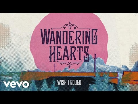 The Wandering Hearts - Wish I Could