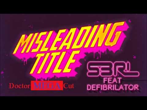 Misleading Title - S3RL Feat DEFI BRILATOR (Doctor MEGA Cut)