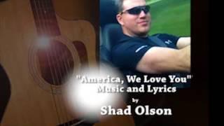 AMERICA, WE LOVE YOU--Shad Olson