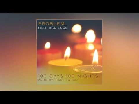 Problem feat. Bad Lucc - 100 Days 100 Nights [Prod. By Cash Fargo]
