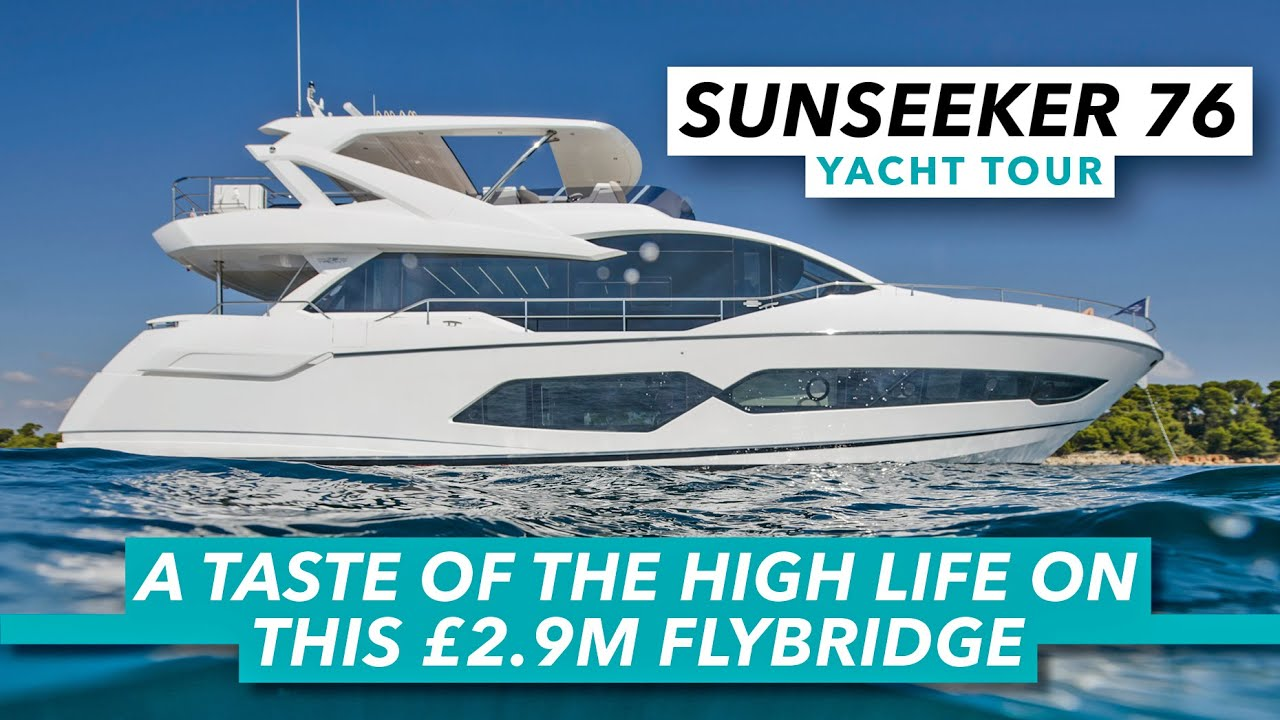 A taste of the high life on this £2.9m flybridge | Sunseeker 76 Yacht tour | Motor Boat & Yachting