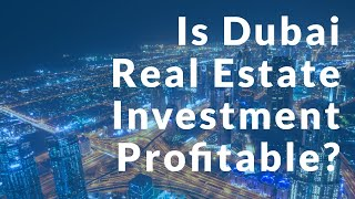 Dubai Real Estate Market - Is it Profitable? | Things You Must Know.