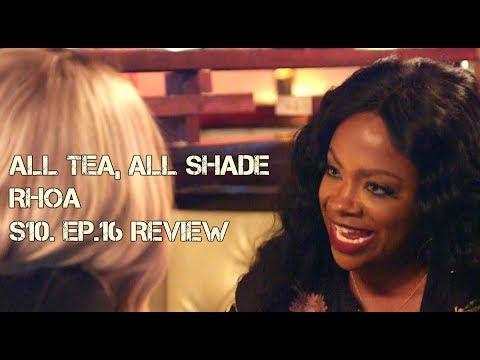 ALL TEA, ALL SHADE | RHOA | S10. EP.16 REVIEW