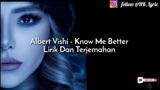 Albert Vishi - Know Me Better | Lirik Dan Terjemahan