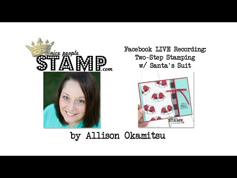 Two-Step Stamping Technique & Stampin' Up! Santa's Suit Online Class Info: Facebook LIVE Recording