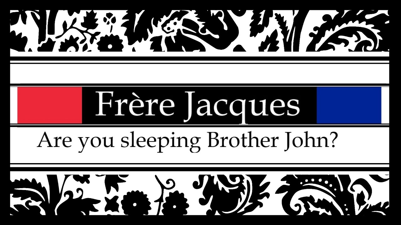frere jacques are you sleeping brother john. Black Bedroom Furniture Sets. Home Design Ideas