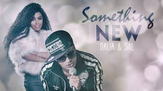 Dalia & Sal - Something New (EXCLUSIVE) | 2017