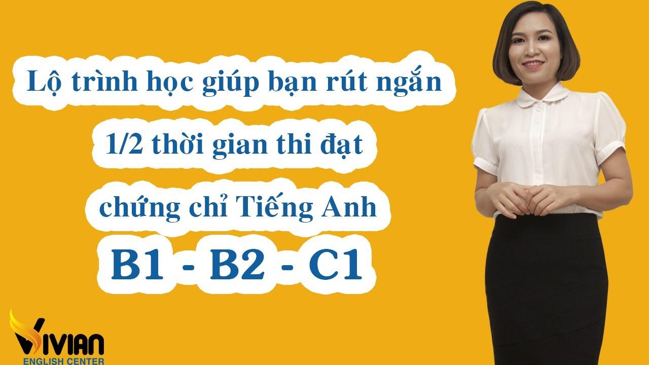LỘ TRÌNH HỌC TIẾNG ANH B1, TIẾNG ANH A2, TIẾNG ANH B2 RÚT NGẮN 1/2 THỜI GIAN HỌC.