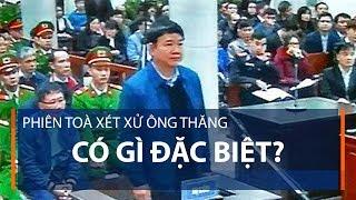 Phiên toà xét xử ông Thăng có gì đặc biệt? | VTC1
