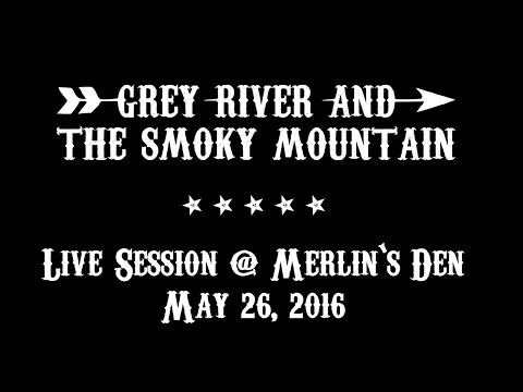 Grey River & The Smoky Mountain - Live Session @ Merlin's Den - May 26, 2016