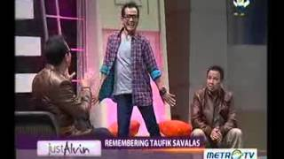 Just Alvin 21 Juli 2013: Remembering Taufik Savalas Part 5