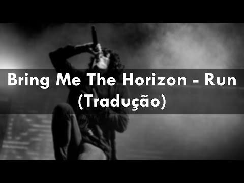 Bring Me The Horizon - Run (Tradução)