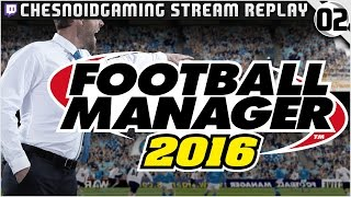 Football Manager 2016 | Stream Series Ep2 - INCREDIBLE START TO FIRST GAME!!