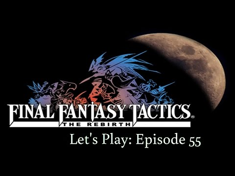 FFT Rebirth Let's Play - Episode 55 (Delta)