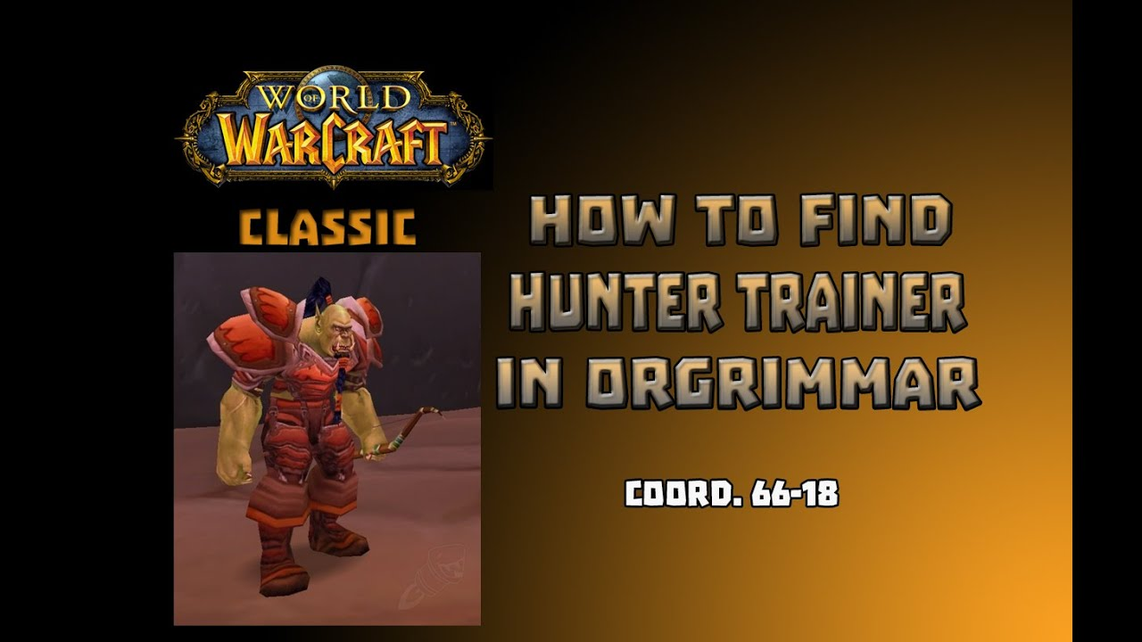 Where Is Hunter Trainer And Pet Trainer In Orgrimar How To Get To Hunter Trainer In Orgrimar Youtube