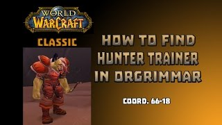 Where Is Hunter Trainer And Pet Trainer In Orgrimar \ How To Get To Hunter Trainer In Orgrimar