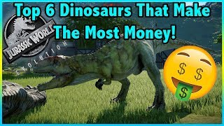 Top 6 DINOSAURS That Make The Most MONEY In JURASSIC WORLD EVOLUTION!