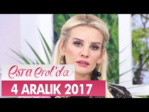 Esra Erol'da 4 Aralık 2017 Pazartesi - Tek Parça