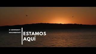 Estamos Aquí: A Community Documentary (30 sec)