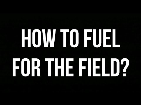 How to fuel for the field