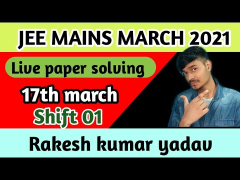 Jee Mains 2021 17th March Shift 01 Live Paper Solving