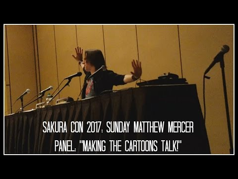 "Sakura Con 2017: Sunday Matthew Mercer Panel: ""Making the Cartoons Talk!"""