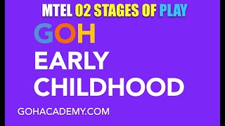 GOHEARLY ~ STAGES OF PLAY ~ EARLY CHILDHOOD MTEL 02 Test ~ GOHACADEMY.COM