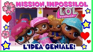 MISSION IMPOSSI...LOL: L'idea geniale di Brillollina. Avventura Lol surprise By Lara e Babou
