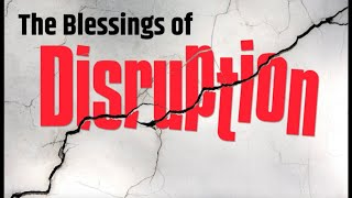 "Oct 11 2020, ""The Blessings Of Disruption"""