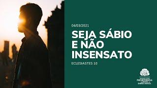 Seja Sábio e não Insensato - Estudo Bíblico - 04/03/2021