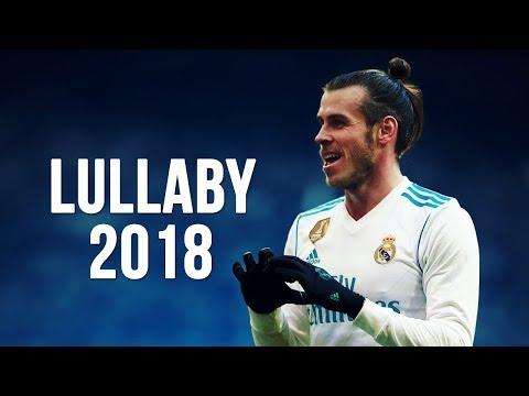 Gareth Bale - Lullaby | Skills & Goals | 2017/2018 HD