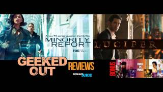 GEEKED OUT - Lucifer & Minority Report TV Show REVIEWS