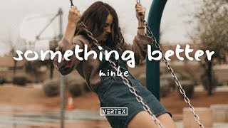 Minke - Something Better
