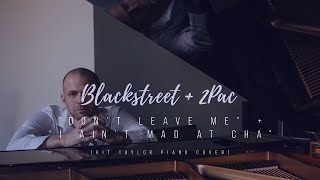 "Blackstreet + 2Pac - ""Don't Leave Me"" + ""I Ain't Mad at Cha"" (Kit Taylor piano cover)"